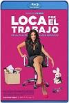 Loca por el Trabajo (2018) HD 720p Latino