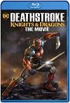Deathstroke: Caballeros y Dragones (2020) HD 1080p Latino